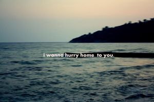 Hurry Home To You. by trepas