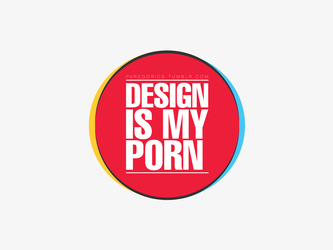 Design is my PORN by unheart