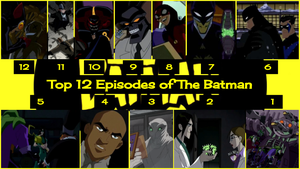 Top 12 Episodes of The Batman by JJHatter