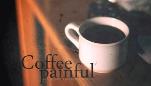 coffee painful by 3aish