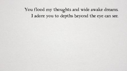 You flood my thoughts and wide awake dreams by AbbyShue
