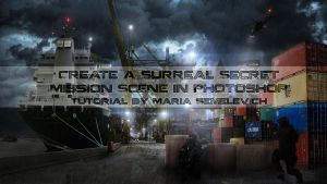 Create a Surreal Secret Mission Scene in Photoshop by MariaSemelevich