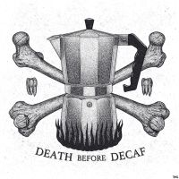 Death Before Decaf by theartofTenia