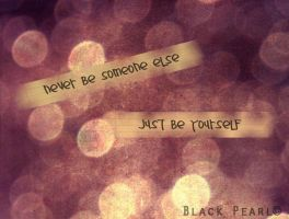 Just Be Yourself by o0ImBlackPearl0o