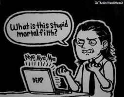 WHAT IS THIS STUPID MORTAL FILTH? by XxTheSmittenKittenxX