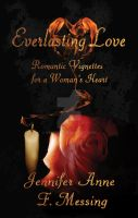 Everlasting Love by Jennifer Anne F. Messing by MBLPress