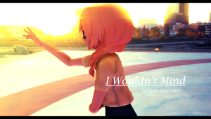I Wouldn't Mind [MOTION DL] by DarkMoonMMD