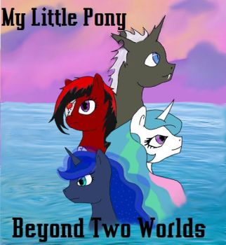My Little Pony: Beyond Two Worlds by Dragonfox00