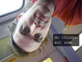 do things. act now. by ranma-tim