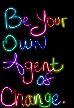Be Your Own Agent of Change by shaybee