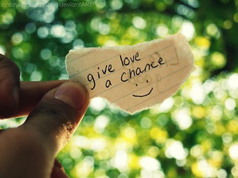 New Camera Shots- Give Love A Chance? by hourglass-paperboats