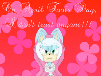 I don't trust anyone on April Fools Day by EliseChaosRosetta