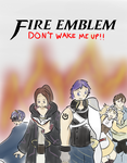 Fire Emblem: DON'T WAKE ME UP!! Cover by GECKO-Nuzlockes