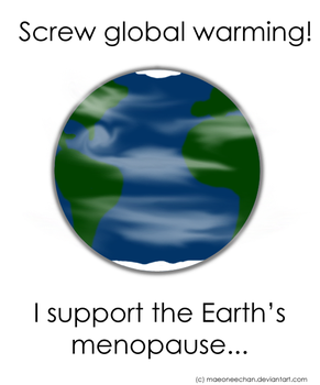 I support Earth's Menopause.. by maeoneechan