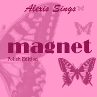 AlexiSings: Magnet PL by alexis-the-angel