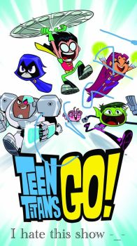 Any of you hate Teen Titans Go? Say I. by CJFairfield16