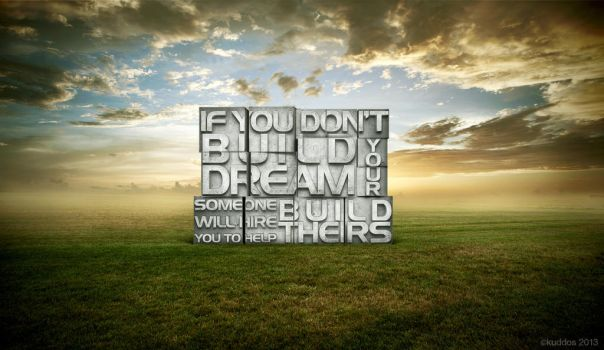 Build your Dream by kuddos