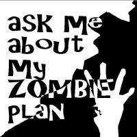 ask me about my ZOMBIE plan. by razor255