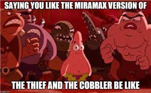 Liking Miramax's Thief and the Cobbler Be Like by Foxboy614