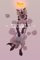 - TROUBLE - by Wolfeyes123