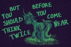 but you should think twice before come near by CaptainOfHopes