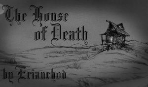 The House of Death by Erianrhod
