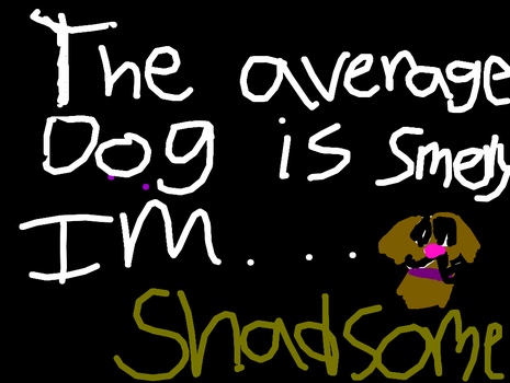 Shad Dog : motto by commetsupergirl323