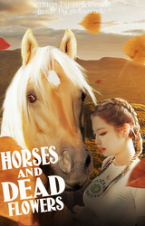 horses and dead flowers / Wattpad Book Cover 33 by sahlimamat
