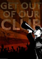 Get Out Of Our Club by HelterSkelter33