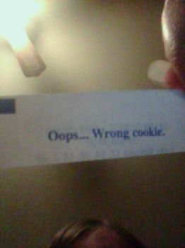 That moment when you open a fortune cookie.... by CheetoDorito