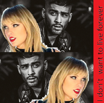 Taylor Swift and ZAYN-I Don't Want To Live Forever by PardonBegger