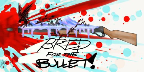 Bred for the Bullet by imatrashcan2