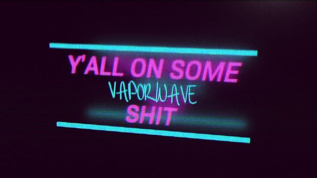 Y'ALL ON SOME VAPORWAVE SHIT by Ardonicek