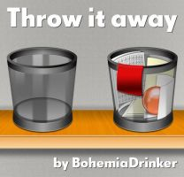Throw it away by bohemiadrinker
