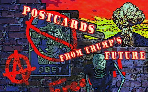 Post Cards from Trump's Future by joseph-sweet
