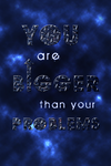 Youre bigger than your problem by Katantoon