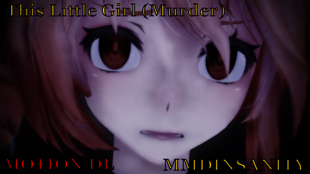[MMD DL] This Little Girl (Murder) by Overmorrowlyn