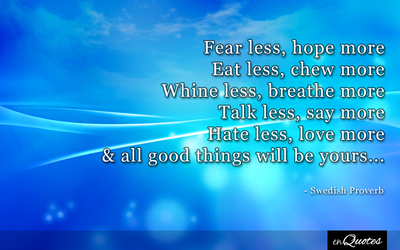 Fear Less, Hope More - Swedish Proverb by enquotes