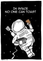 In Space No One Can Toast by Prickblad