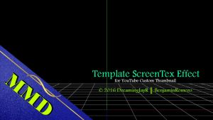 [MMD+DL] ScreenTex Effect v1.03 (Template) by BenjaminRomero