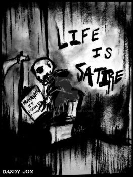Life Is Satire by Dandy-Jon