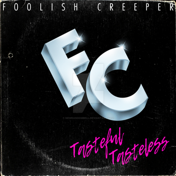 'Foolish Creeper' - Tasteful Tastelessness by NewRandombell