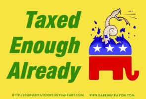 Taxed Enough Already by Conservatoons
