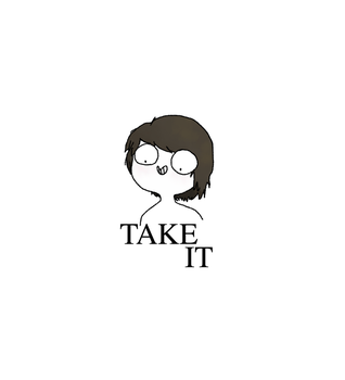 TAKE IT. by KikuGinza