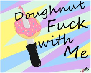 Donut Fuck With Me1 by PeaceArtAndZombies