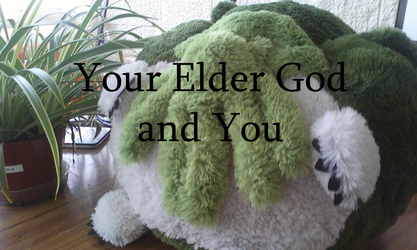 Your Elder God And You by clamchowda