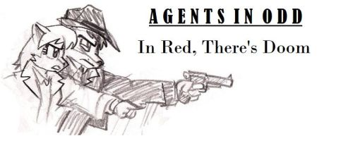 Agents In Odd - Pilot: In Red, There's Doom by SavageScribe