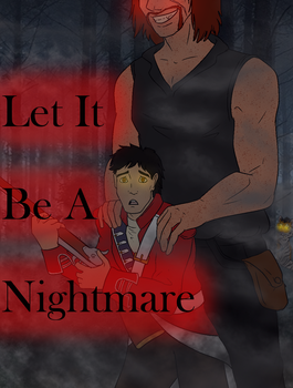 Let It Be A Nightmare (Full Story) by Shadow-Hyder