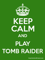 Keep Calm And Play Tomb Raider :D by XTombRaiderxx