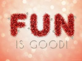 Fun Is Good by Textuts